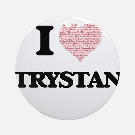 I Love Trystan (Heart Made from Lov Round Ornament