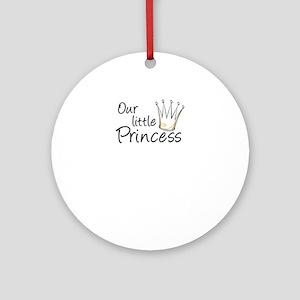 Our Little Princess Round Ornament