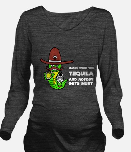 Hand Over the Tequil Long Sleeve Maternity T-Shirt
