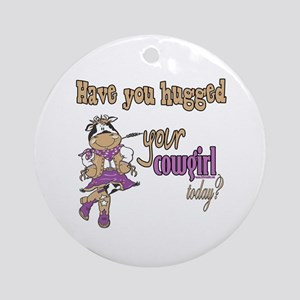 Hugged Your Cowgirl? Ornament (Round)
