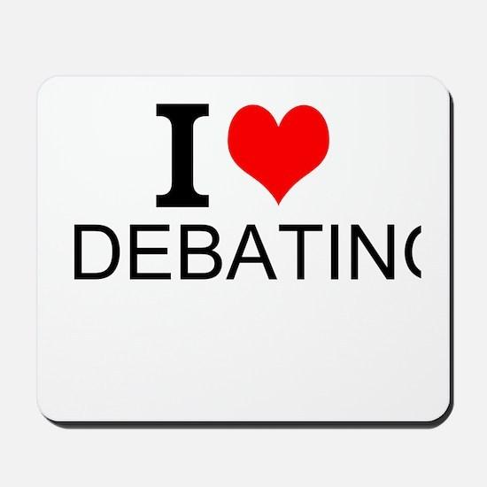 I Love Debating Mousepad