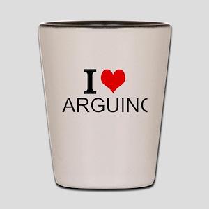 I Love Arguing Shot Glass