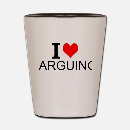 I Love Arguing Shot Glass