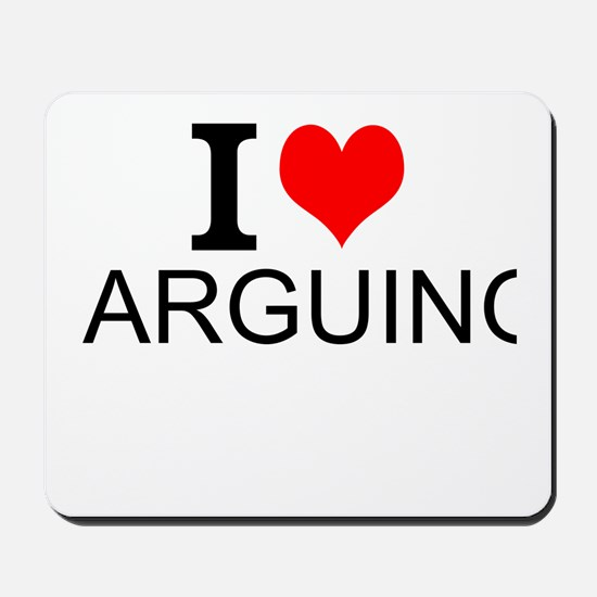 I Love Arguing Mousepad
