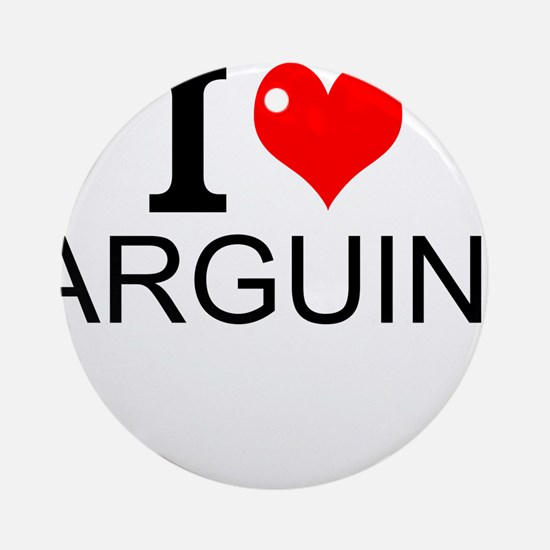I Love Arguing Round Ornament