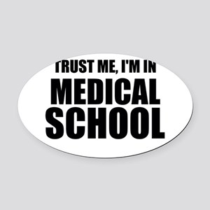 Trust Me, I'm In Medical School Oval Car Magnet