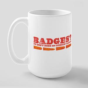 Badges? Large Mug