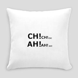 Ch Ch Ch Ah Ah AH Everyday Pillow