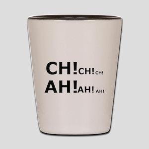 Ch Ch Ch Ah Ah AH Shot Glass