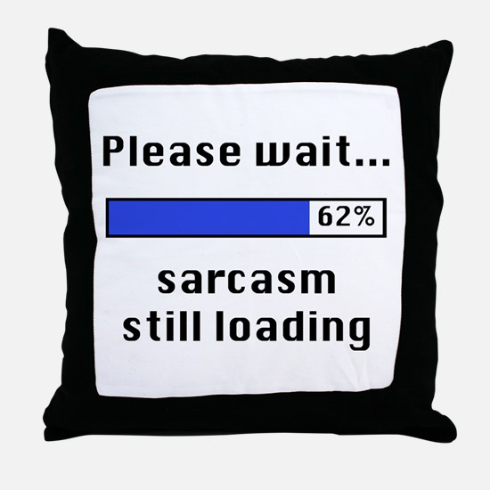 Sarcasm Still Loading Throw Pillow