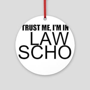 Trust Me, I'm In Law School Round Ornament