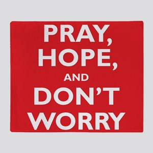 Pray, Hope, and Dont Worry Throw Blanket