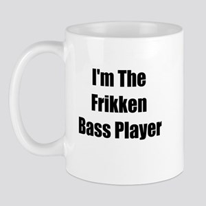 I'm The Frikken Bass Player Mug