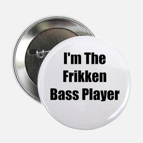 I'm The Frikken Bass Player Button