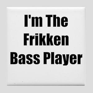 I'm The Frikken Bass Player Tile Coaster