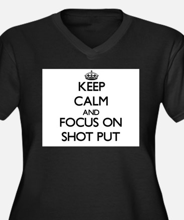 Keep Calm and focus on Shot Put Plus Size T-Shirt