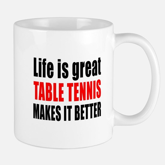 Life is great Table Tennis makes it bet Mug