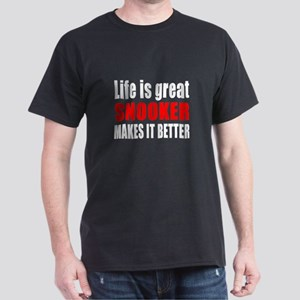 Life is great Snooker makes it better Dark T-Shirt