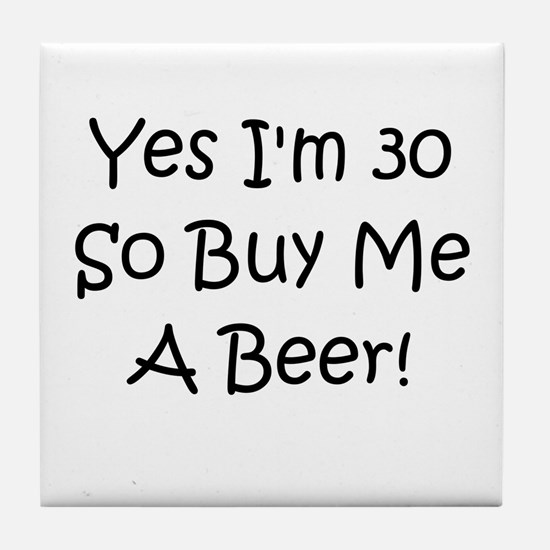 Yes I'm 30 So Buy Me A Beer! Tile Coaster