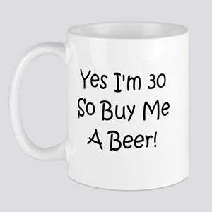 Yes I'm 30 So Buy Me A Beer! Mug
