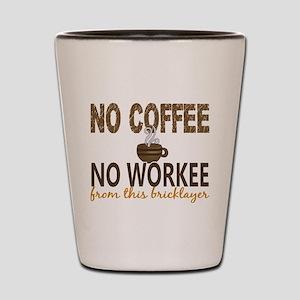 Bricklayer No Coffee No Workee Shot Glass