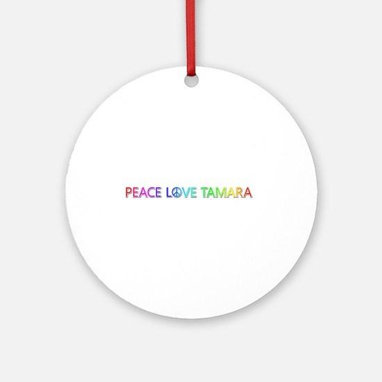 Peace Love Tamara Round Ornament