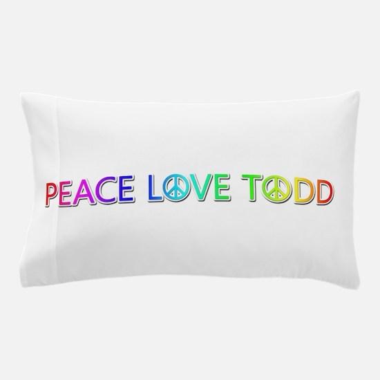 Peace Love Todd Pillow Case