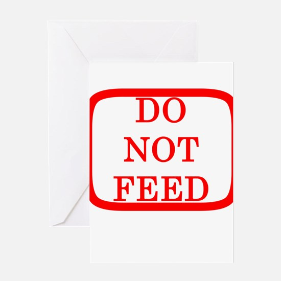 DO NOT FEED Greeting Card