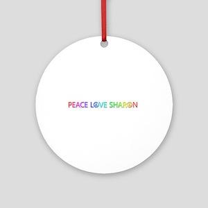 Peace Love Sharon Round Ornament