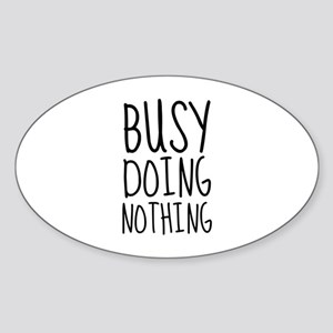 Busy Doing Nothing Sticker (Oval)