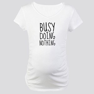 Busy Doing Nothing Maternity T-Shirt