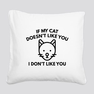 If My Cat Doesn't Like You Square Canvas Pillow