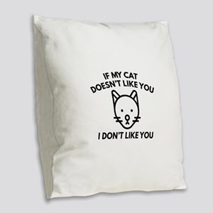 If My Cat Doesn't Like You Burlap Throw Pillow