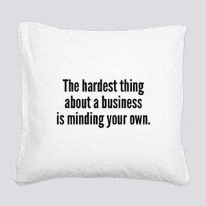 The Hardest Thing Square Canvas Pillow