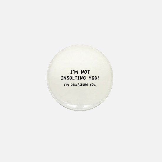 I'm Not Insulting You Mini Button