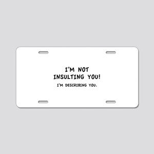 I'm Not Insulting You Aluminum License Plate