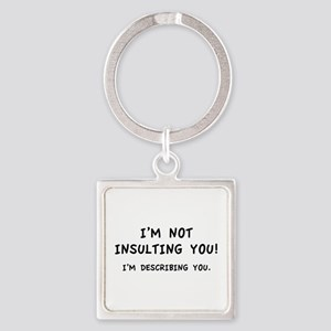 I'm Not Insulting You Square Keychain