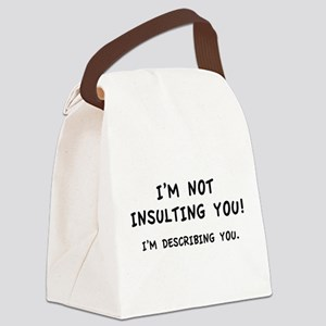 I'm Not Insulting You Canvas Lunch Bag