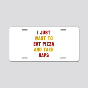 Eat Pizza And Take Naps Aluminum License Plate