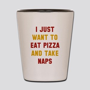 Eat Pizza And Take Naps Shot Glass