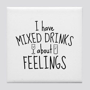 Mixed Drinks About Feelings Tile Coaster