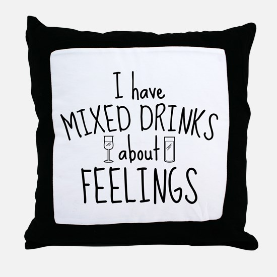 Mixed Drinks About Feelings Throw Pillow