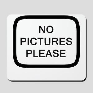 NO PICTURES PLEASE Mousepad