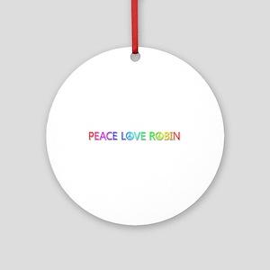 Peace Love Robin Round Ornament