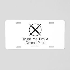 Trust Me I'm A Drone Pilot Aluminum License Plate