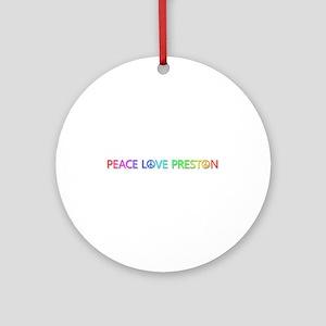 Peace Love Preston Round Ornament