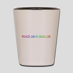 Peace Love Mueller Shot Glass