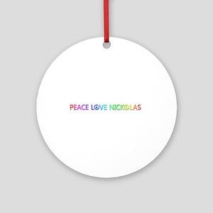 Peace Love Nickolas Round Ornament