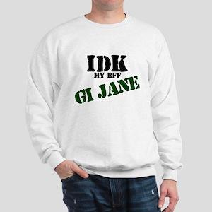 IDK my BFF GI Jane Sweatshirt
