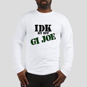 IDK my BFF GI Joe Long Sleeve T-Shirt